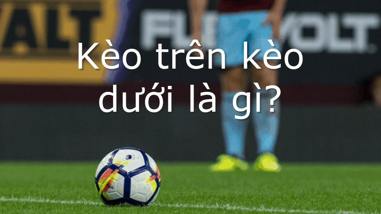 keo-tren-keo-duoi-la-gi-1